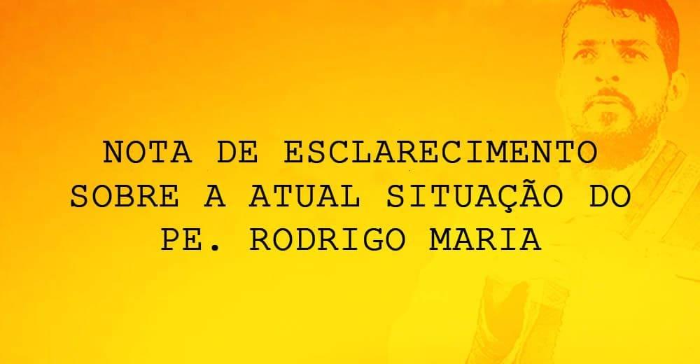 NOTA DE ESCLARECIMENTO SOBRE A ATUAL SITUAÇÃO DO PE. RODRIGO MARIA
