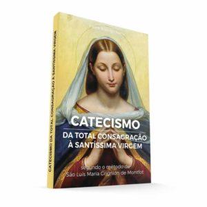 Livro Catecismo da Total Consagração à Santíssima Virgem