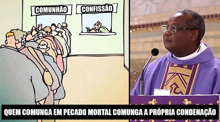 Padre José Augusto: Quem comunga em pecado mortal, comunga sua própria condenação!